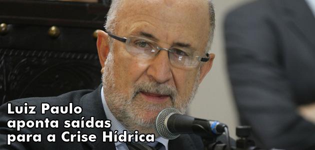 Luiz Paulo aponta saídas para a Crise Hídrica