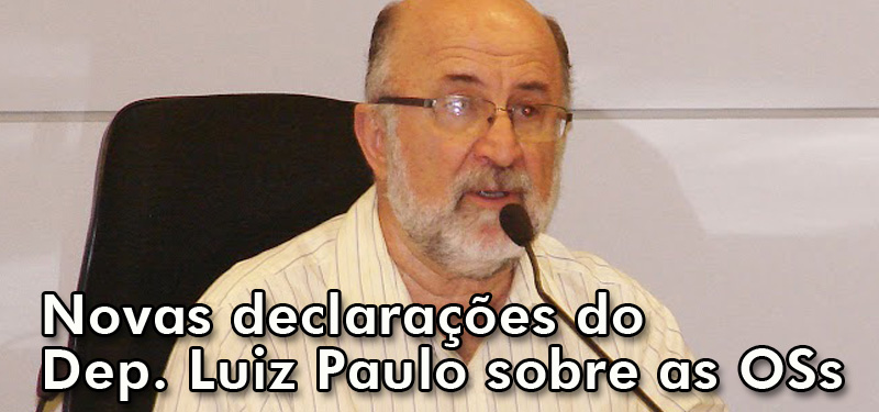 Novas declarações do Deputado Luiz Paulo sobre as OSs