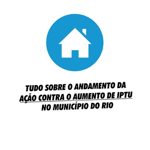 Tudo sobre o andamento da ação contra o aumento de IPTU no município do Rio