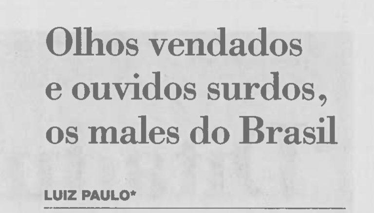 Olhos vendados e ouvidos surdos, os males do Brasil